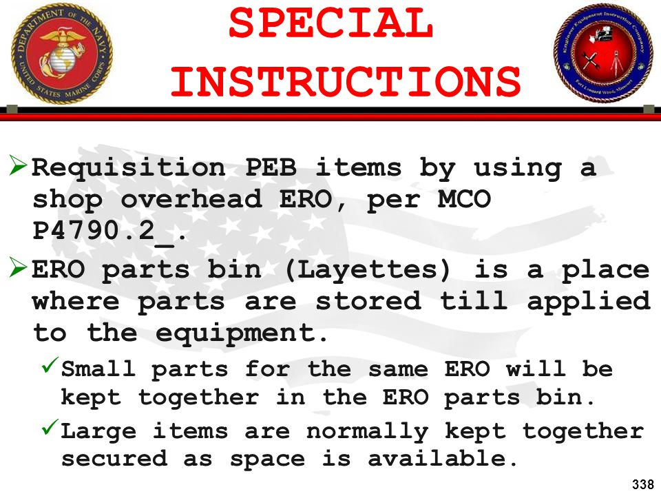 SPECIAL INSTRUCTIONS Requisition PEB items by using a shop overhead ERO, per MCO P4790.2_.