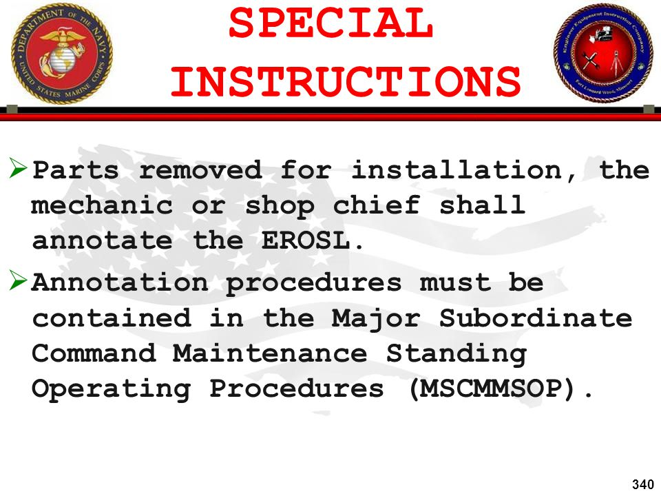 SPECIAL INSTRUCTIONS Parts removed for installation, the mechanic or shop chief shall annotate the EROSL.