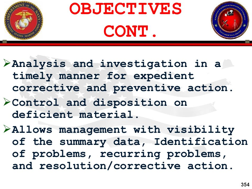 OBJECTIVES CONT. Analysis and investigation in a timely manner for expedient corrective and preventive action.
