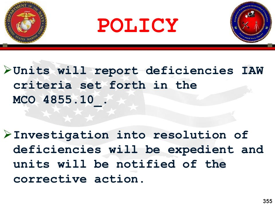 POLICY Units will report deficiencies IAW criteria set forth in the MCO 4855.10_.