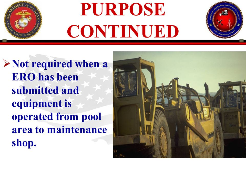 PURPOSE CONTINUED Not required when a ERO has been submitted and equipment is operated from pool area to maintenance shop.
