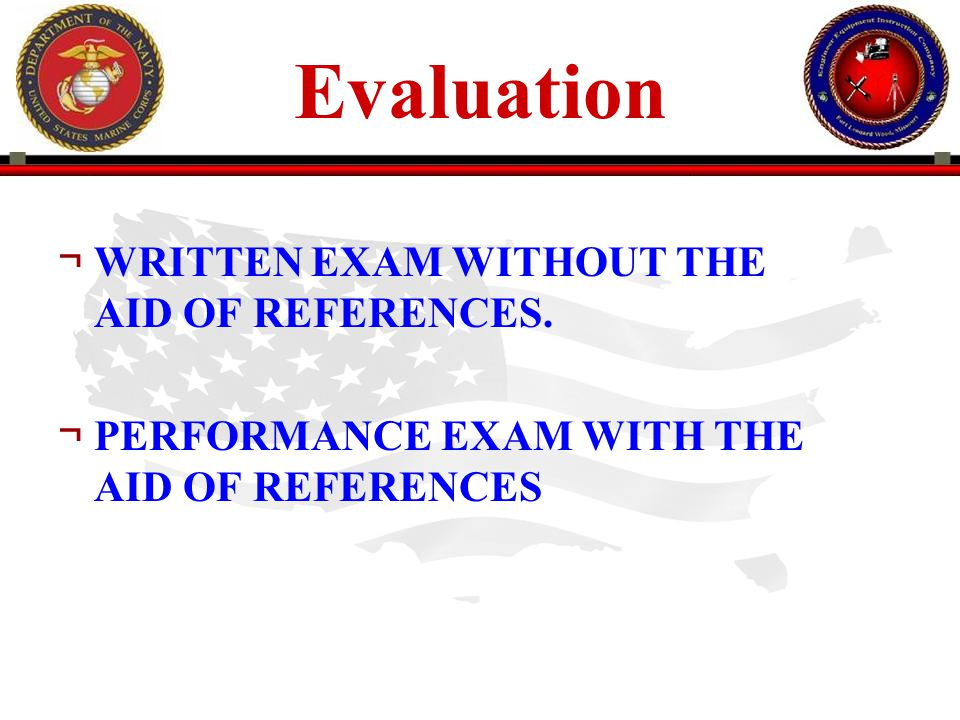 Evaluation WRITTEN EXAM WITHOUT THE AID OF REFERENCES.