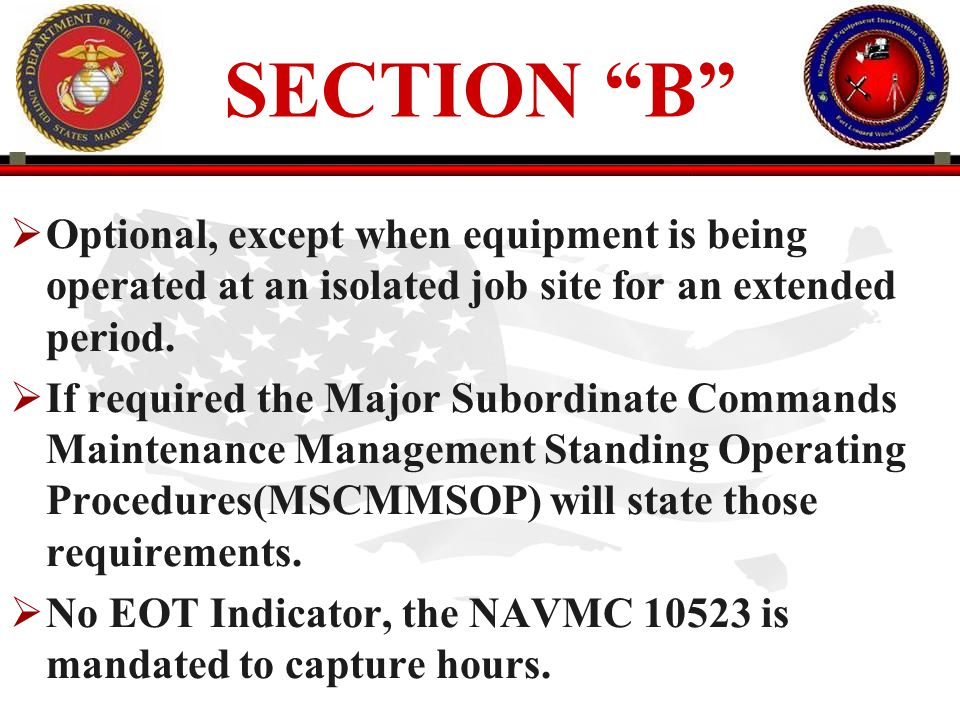 SECTION B Optional, except when equipment is being operated at an isolated job site for an extended period.