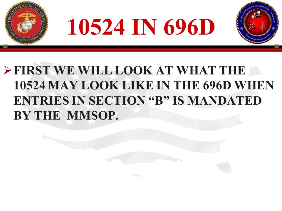 10524 IN 696D FIRST WE WILL LOOK AT WHAT THE 10524 MAY LOOK LIKE IN THE 696D WHEN ENTRIES IN SECTION B IS MANDATED BY THE MMSOP.