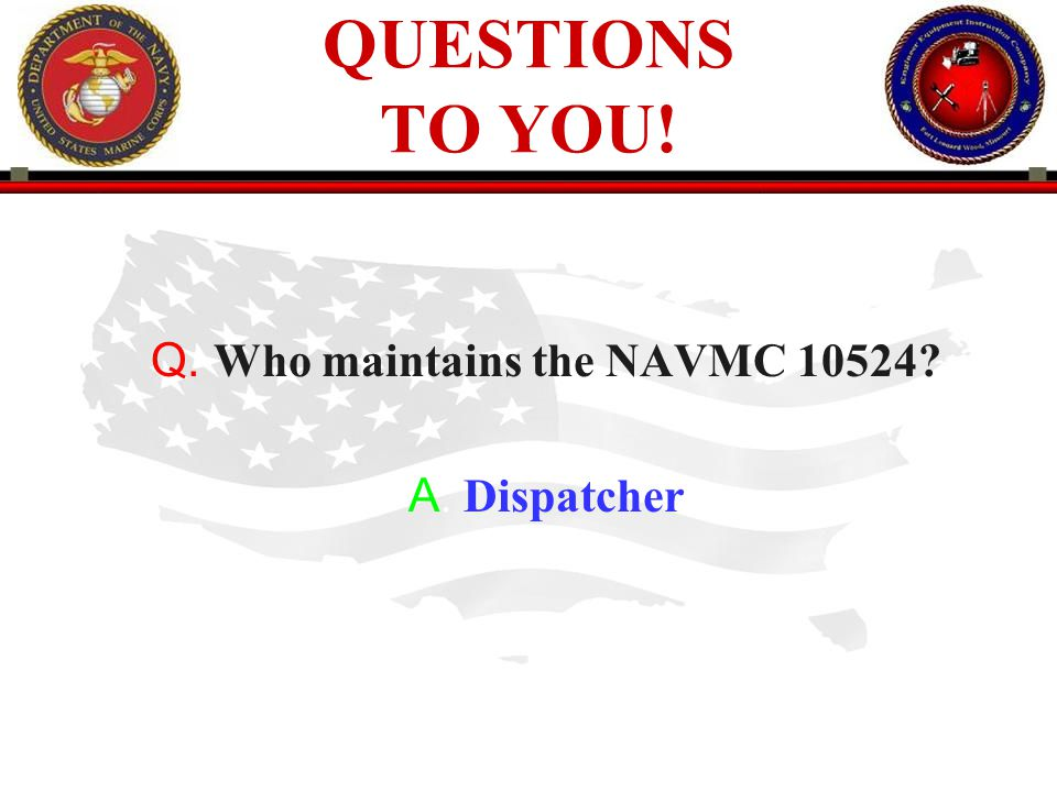 . Who maintains the NAVMC 10524 . Dispatcher
