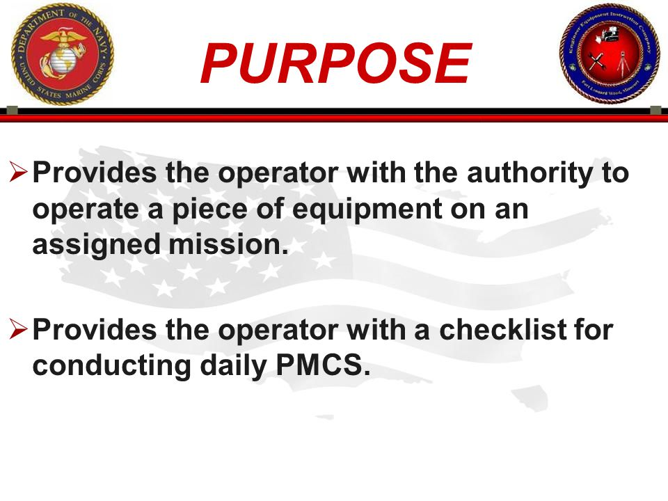 PURPOSE Provides the operator with the authority to operate a piece of equipment on an assigned mission.