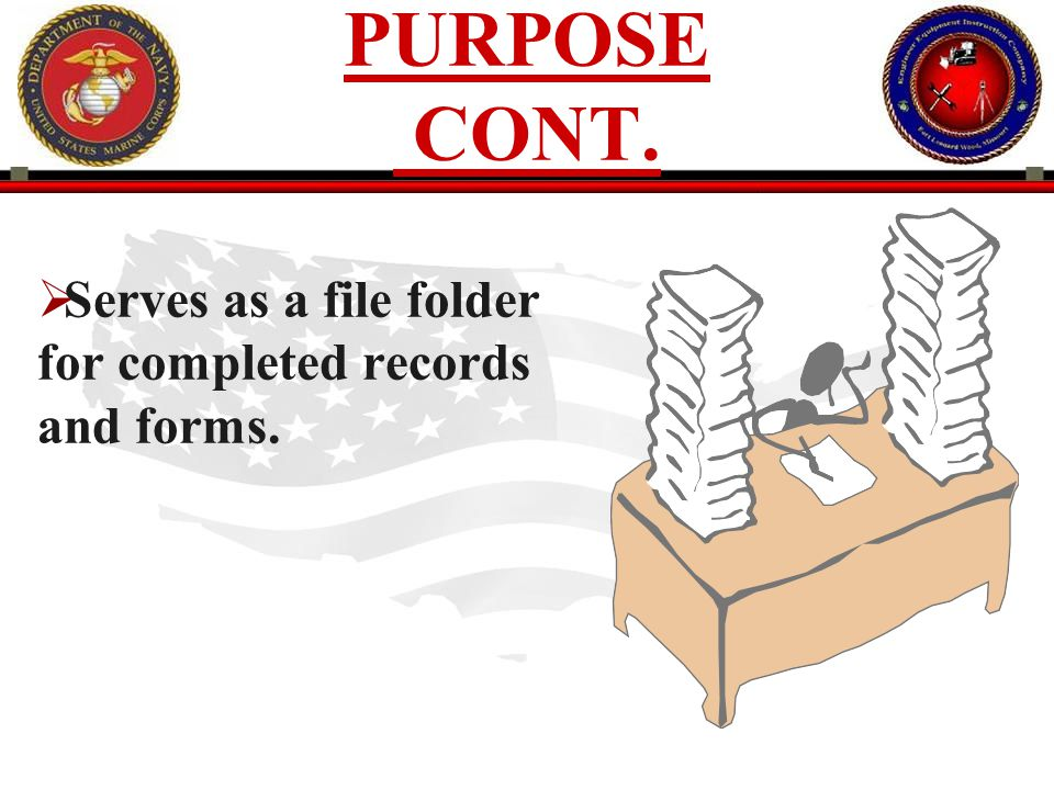 PURPOSE CONT. Serves as a file folder for completed records and forms.