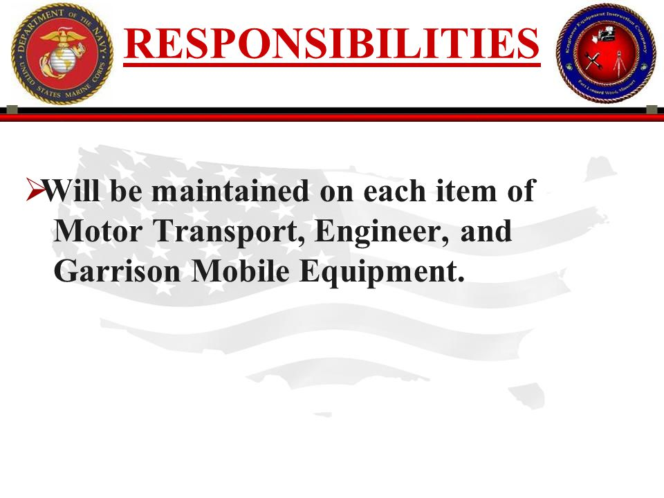 RESPONSIBILITIES Will be maintained on each item of Motor Transport, Engineer, and Garrison Mobile Equipment.