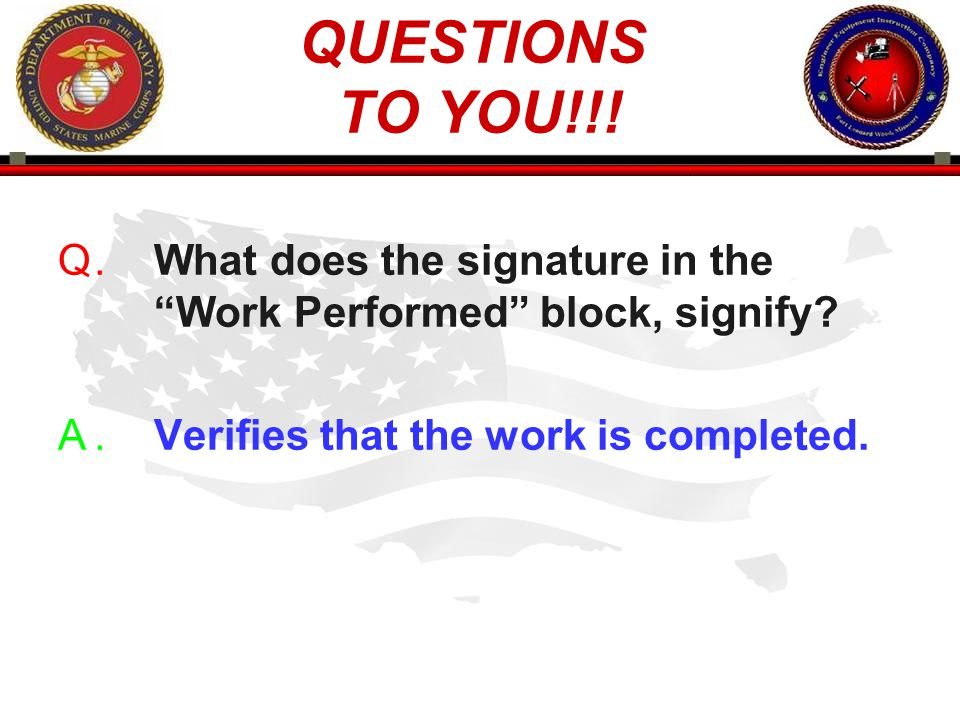 QUESTIONS TO YOU!!. . What does the signature in the Work Performed block, signify.