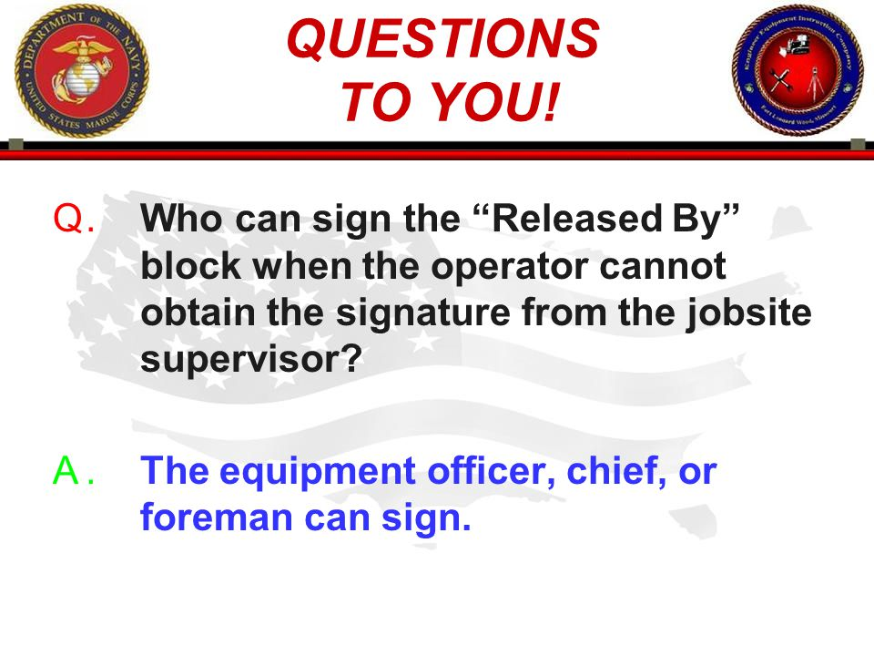 QUESTIONS TO YOU! . Who can sign the Released By block when the operator cannot obtain the signature from the jobsite supervisor