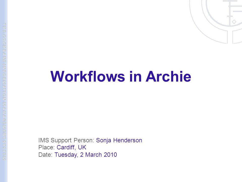 Workflows in Archie IMS Support Person: Sonja Henderson