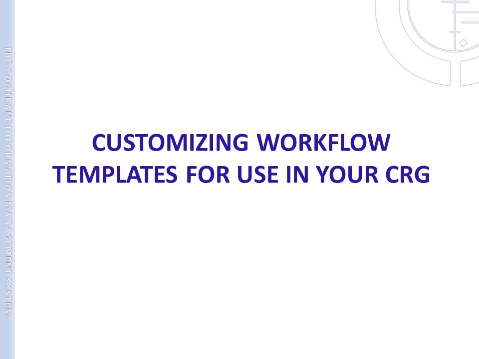 CUSTOMIZING WORKFLOW TEMPLATES FOR USE IN YOUR CRG