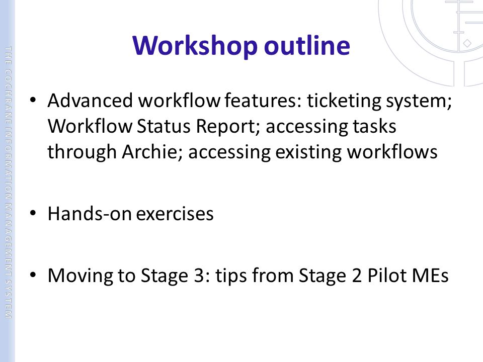 Workshop outline Advanced workflow features: ticketing system; Workflow Status Report; accessing tasks through Archie; accessing existing workflows.