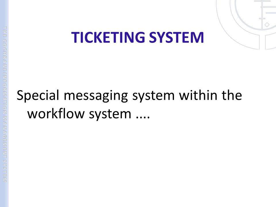 TICKETING SYSTEM Special messaging system within the workflow system ....
