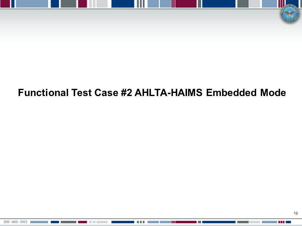 Functional Test Case #2 AHLTA-HAIMS Embedded Mode