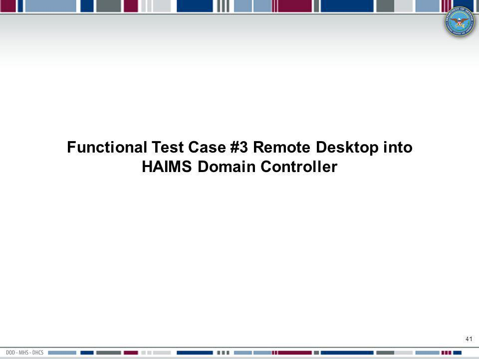 Functional Test Case #3 Remote Desktop into HAIMS Domain Controller