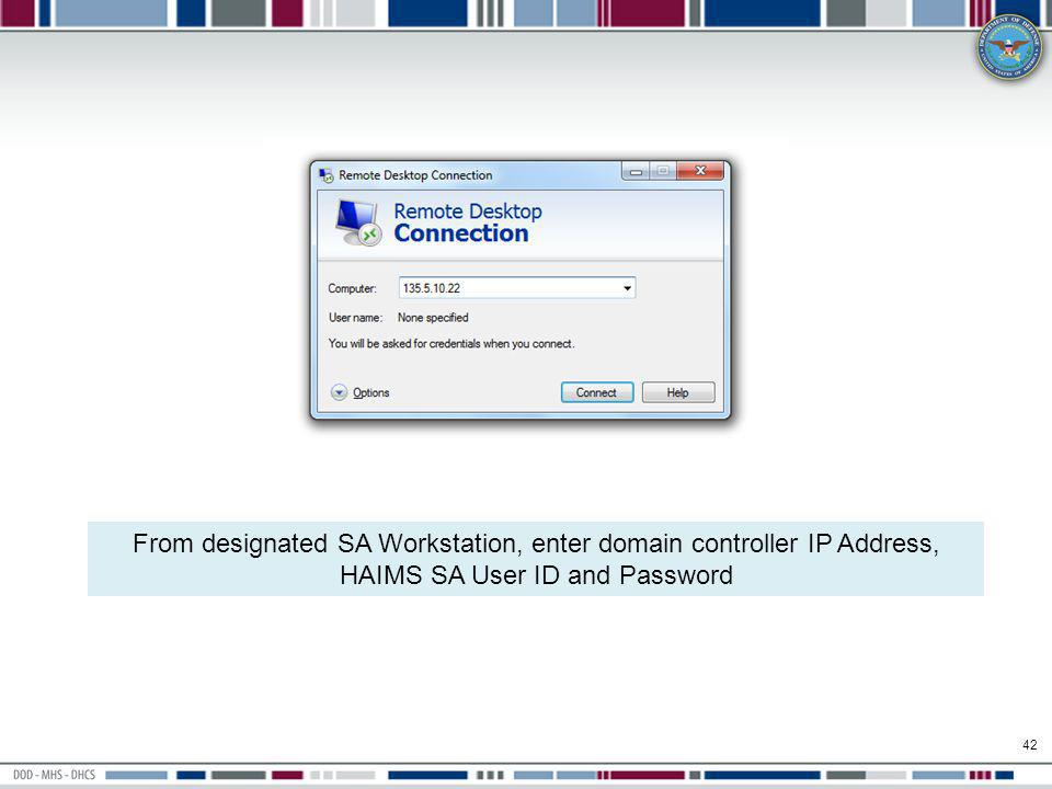 From designated SA Workstation, enter domain controller IP Address, HAIMS SA User ID and Password