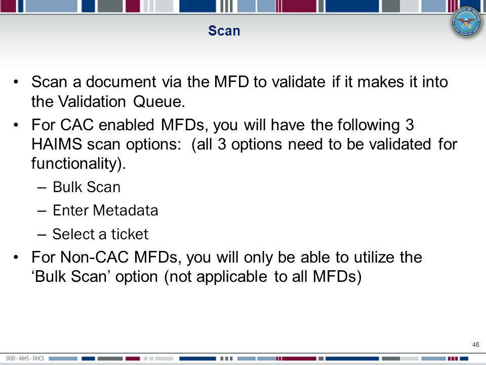 Scan Scan a document via the MFD to validate if it makes it into the Validation Queue.