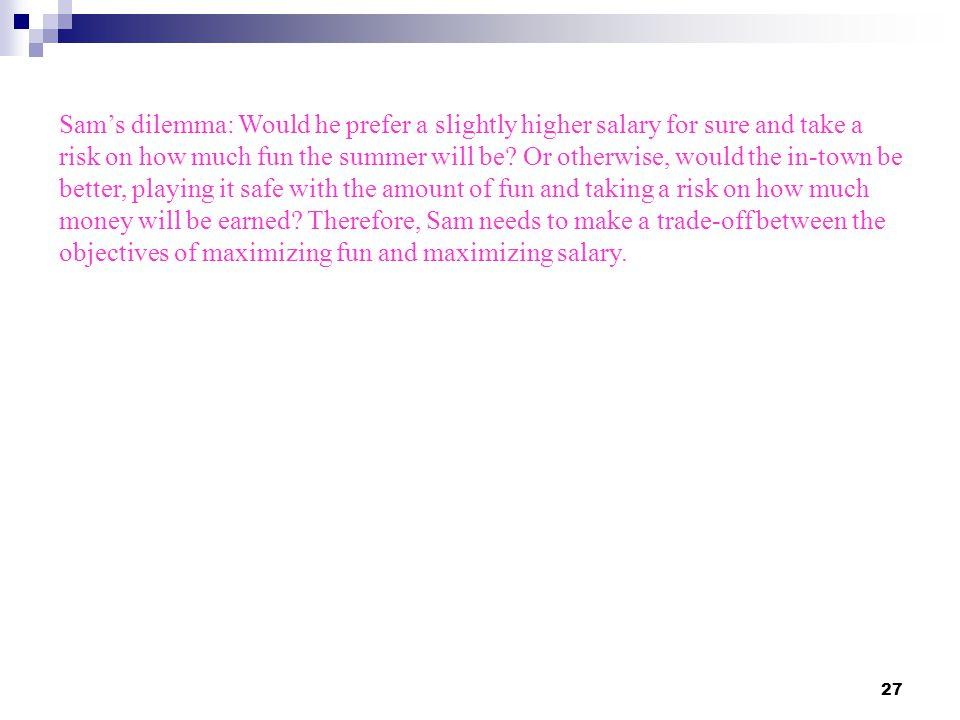 Sam's dilemma: Would he prefer a slightly higher salary for sure and take a risk on how much fun the summer will be.