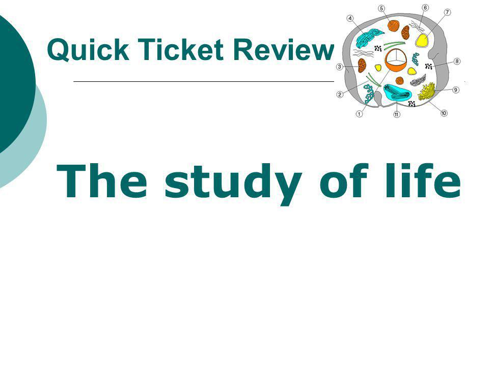Quick Ticket Review The study of life