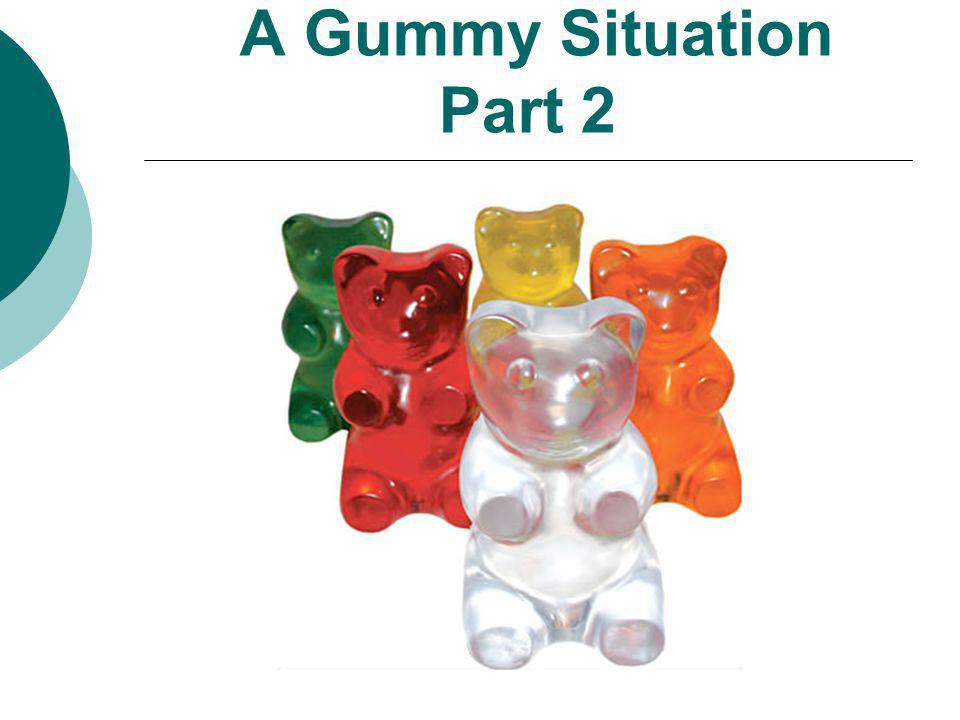 A Gummy Situation Part 2