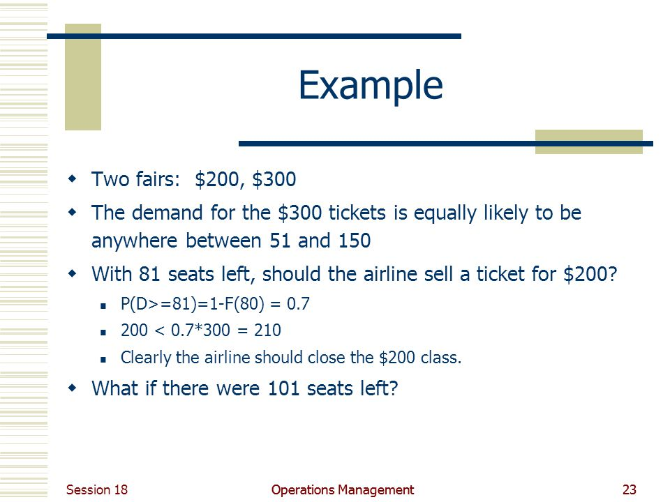 Example Two fairs: $200, $300. The demand for the $300 tickets is equally likely to be anywhere between 51 and 150.