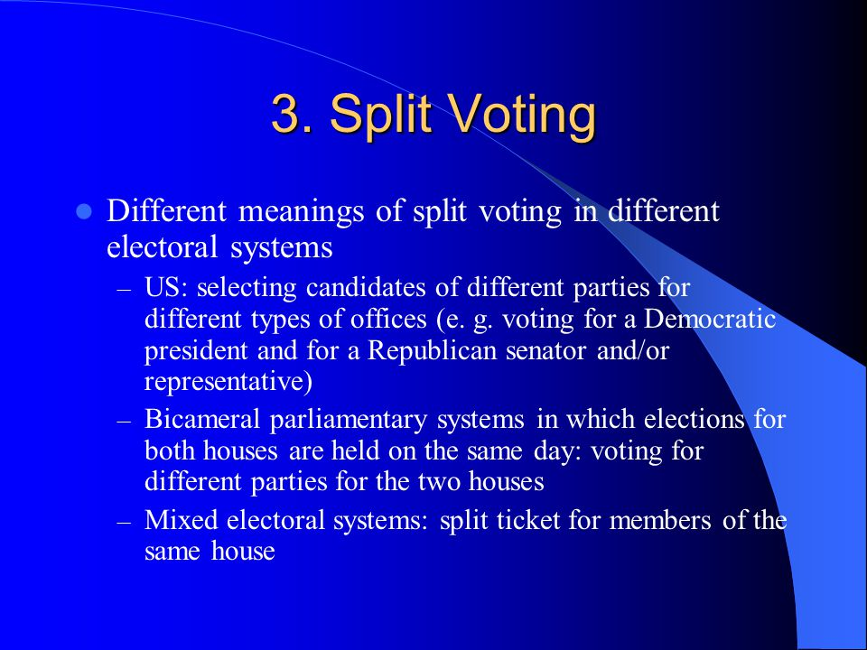 3. Split Voting Different meanings of split voting in different electoral systems.