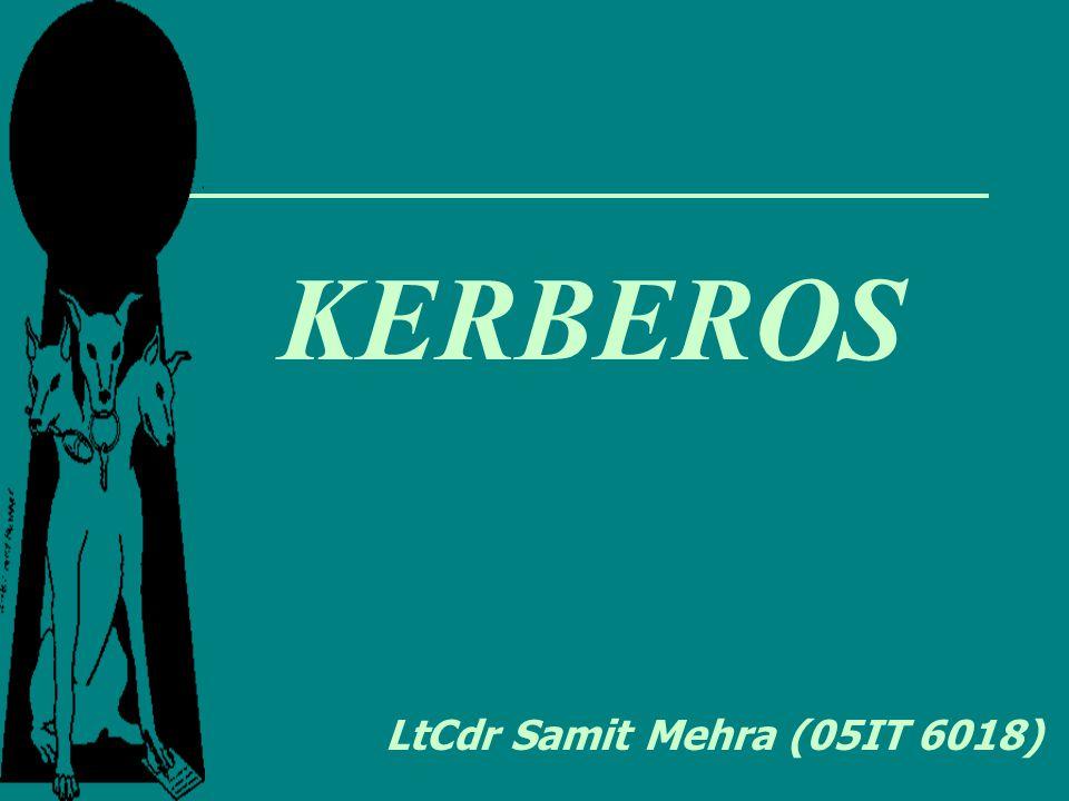 KERBEROS LtCdr Samit Mehra (05IT 6018)