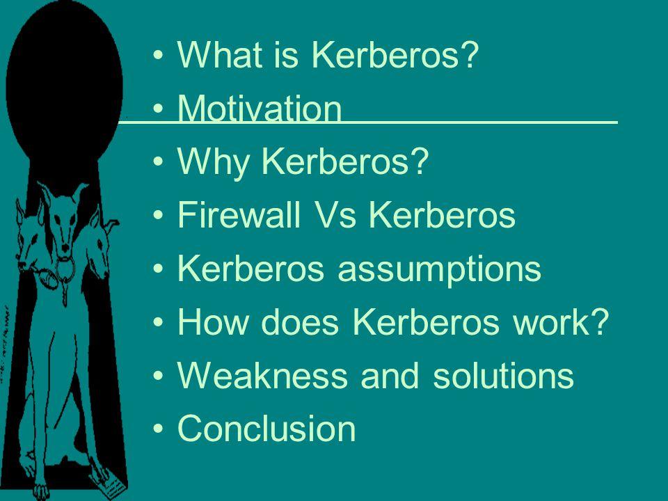 What is Kerberos Motivation. Why Kerberos Firewall Vs Kerberos. Kerberos assumptions. How does Kerberos work
