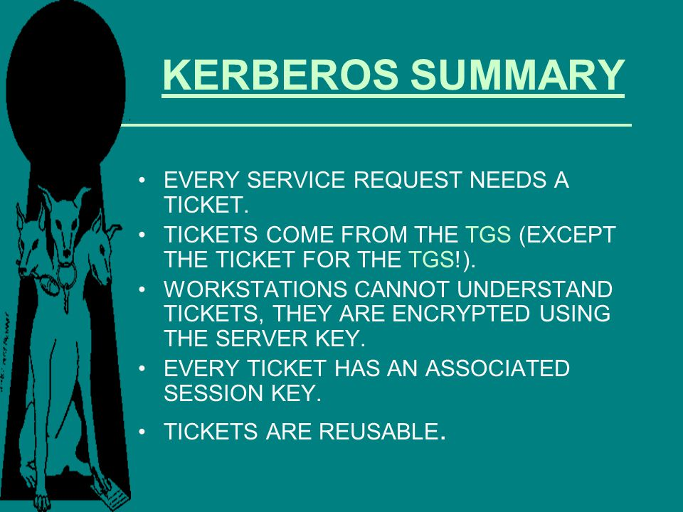 KERBEROS SUMMARY EVERY SERVICE REQUEST NEEDS A TICKET.