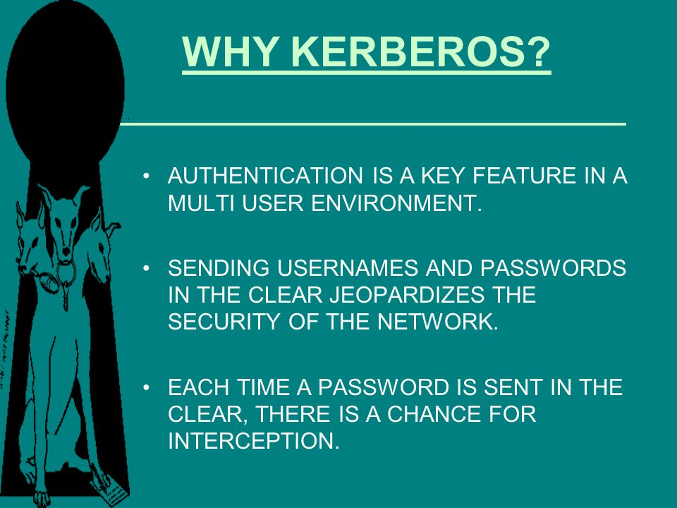 WHY KERBEROS AUTHENTICATION IS A KEY FEATURE IN A MULTI USER ENVIRONMENT.