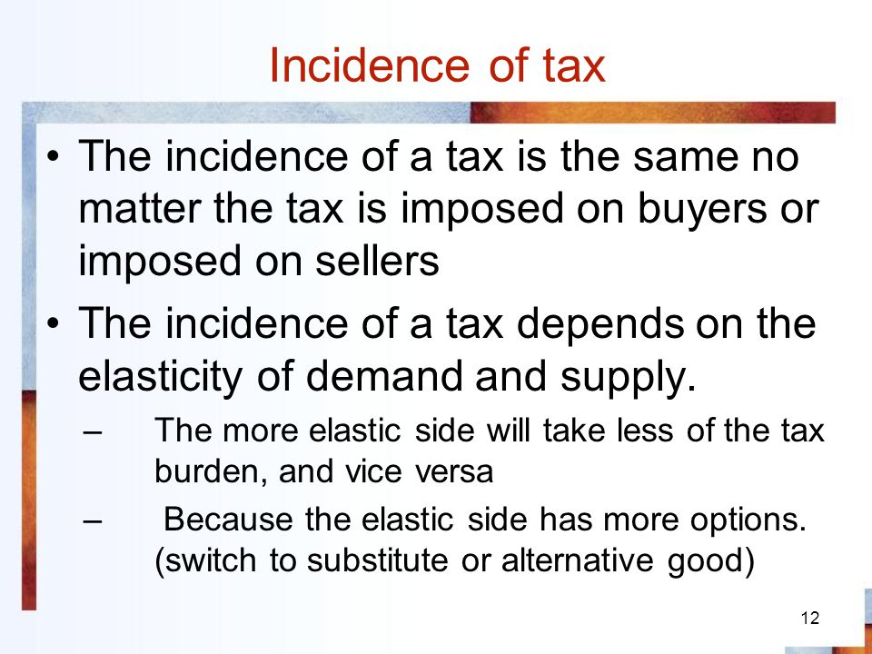 Incidence of tax The incidence of a tax is the same no matter the tax is imposed on buyers or imposed on sellers.