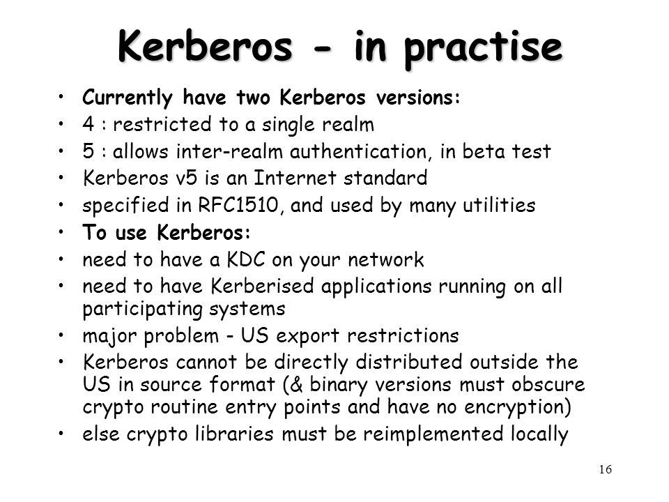 Kerberos - in practise Currently have two Kerberos versions: