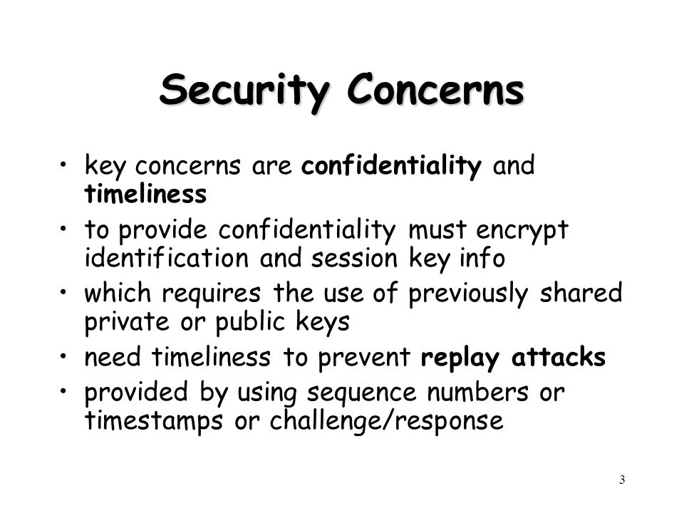 Security Concerns key concerns are confidentiality and timeliness