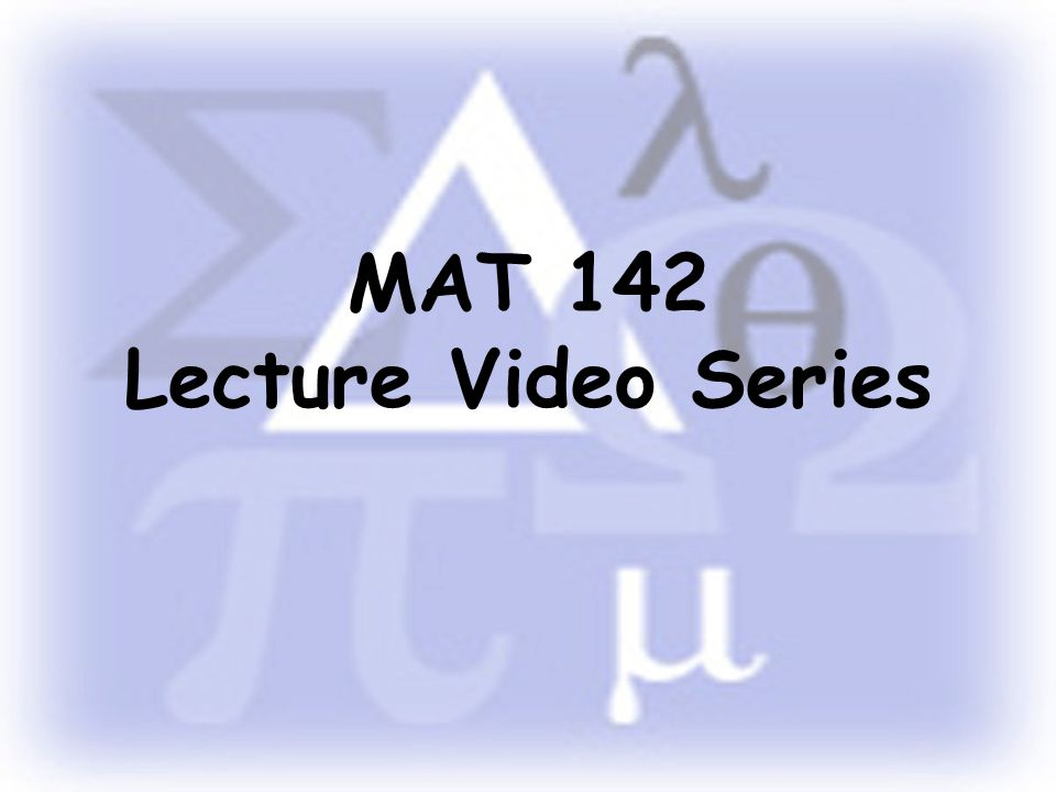 MAT 142 Lecture Video Series