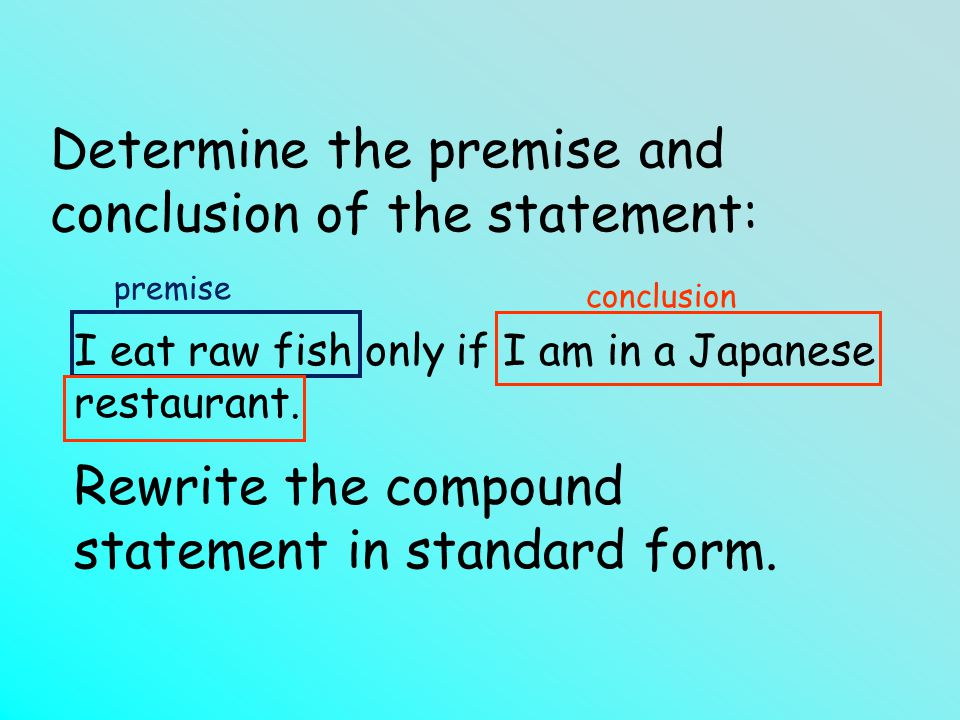 Determine the premise and conclusion of the statement: