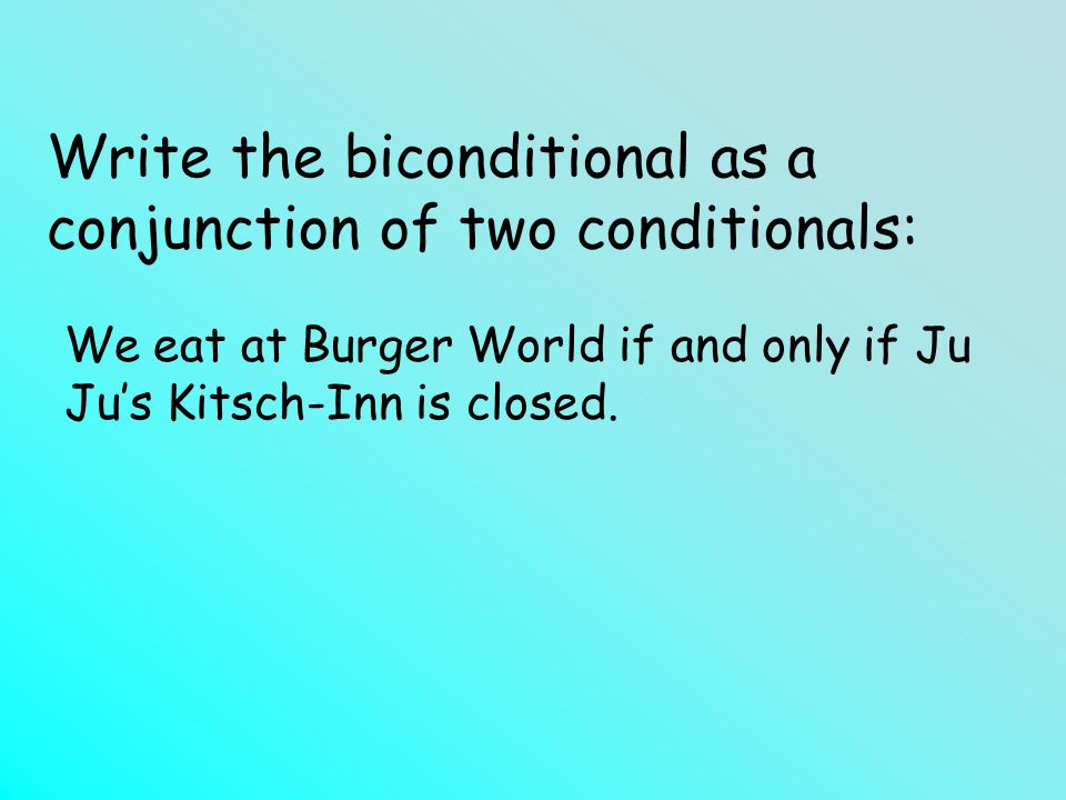 Write the biconditional as a conjunction of two conditionals: