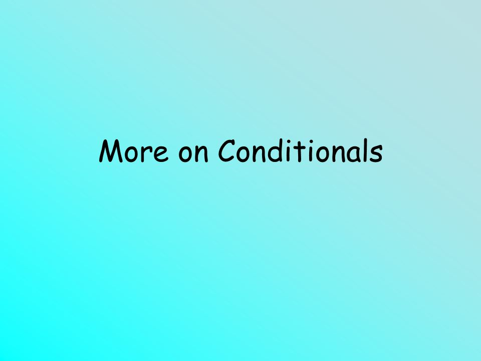 More on Conditionals (MAT 142)