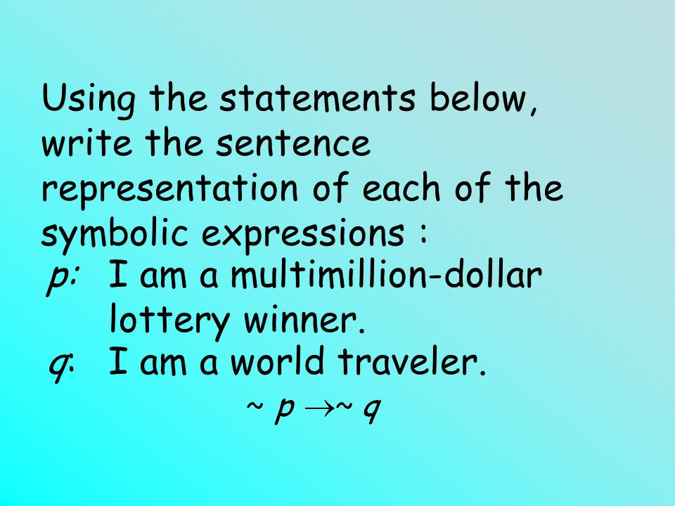 Using the statements below, write the sentence representation of each of the symbolic expressions :