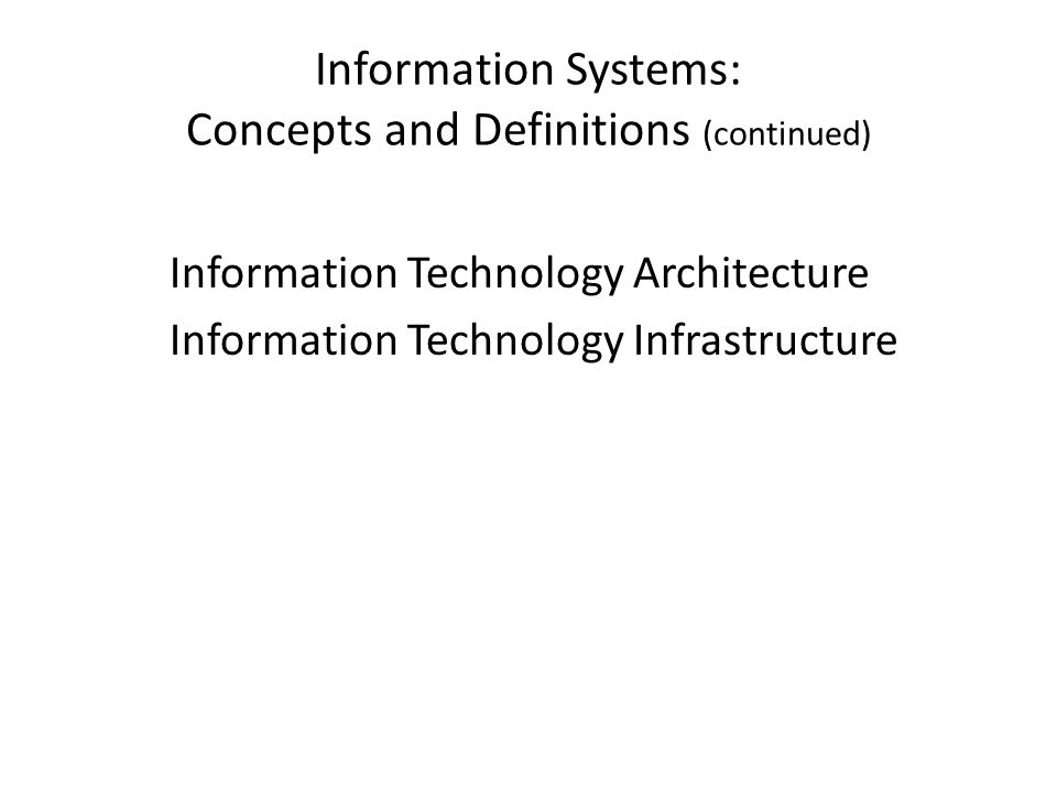 Information Systems: Concepts and Definitions (continued)