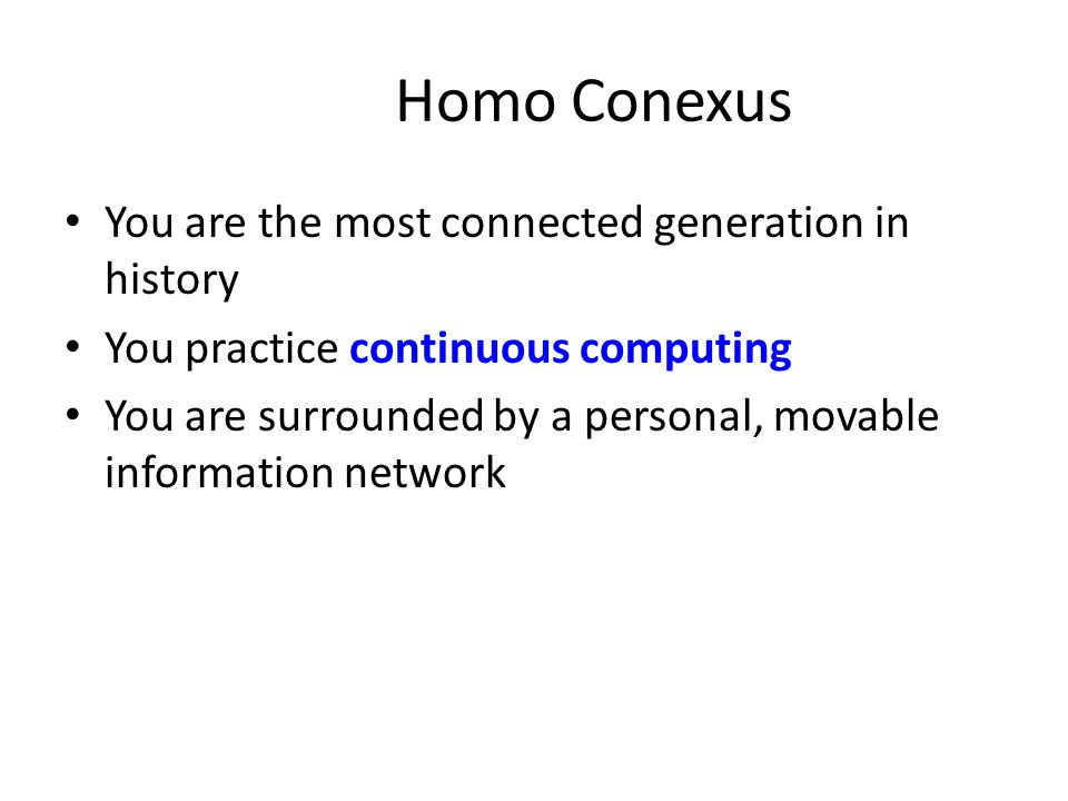 Homo Conexus You are the most connected generation in history
