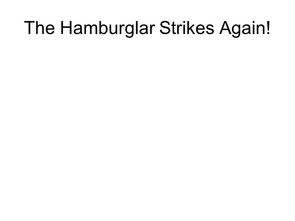 The Hamburglar Strikes Again!