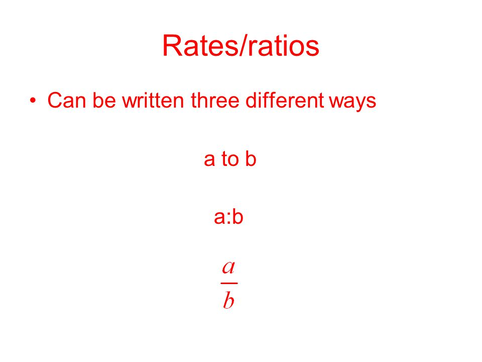 Rates/ratios Can be written three different ways a to b a:b