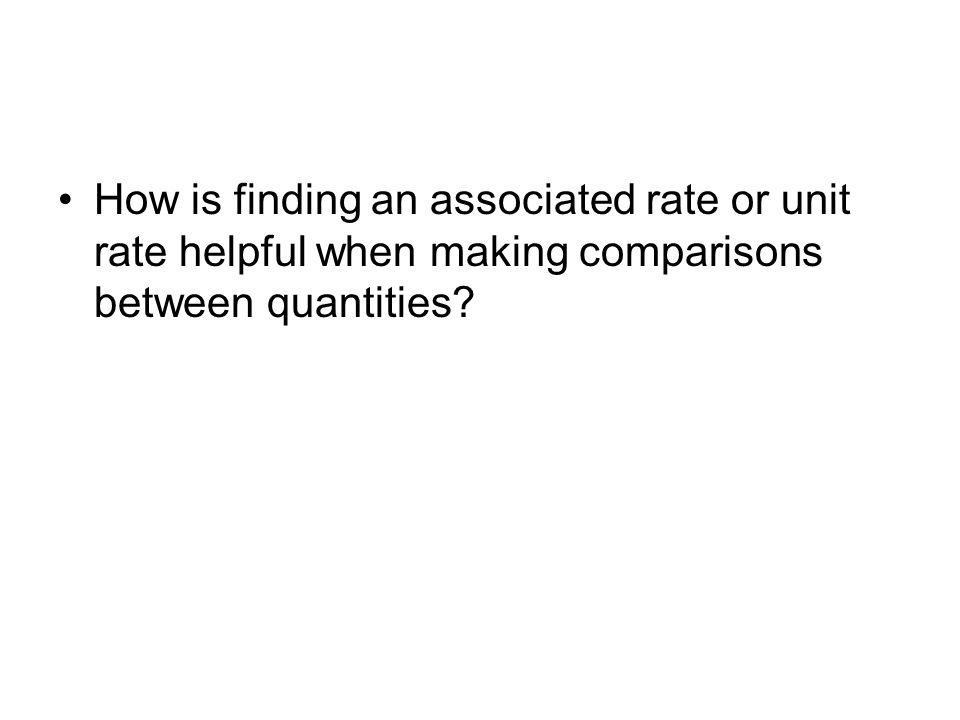 How is finding an associated rate or unit rate helpful when making comparisons between quantities
