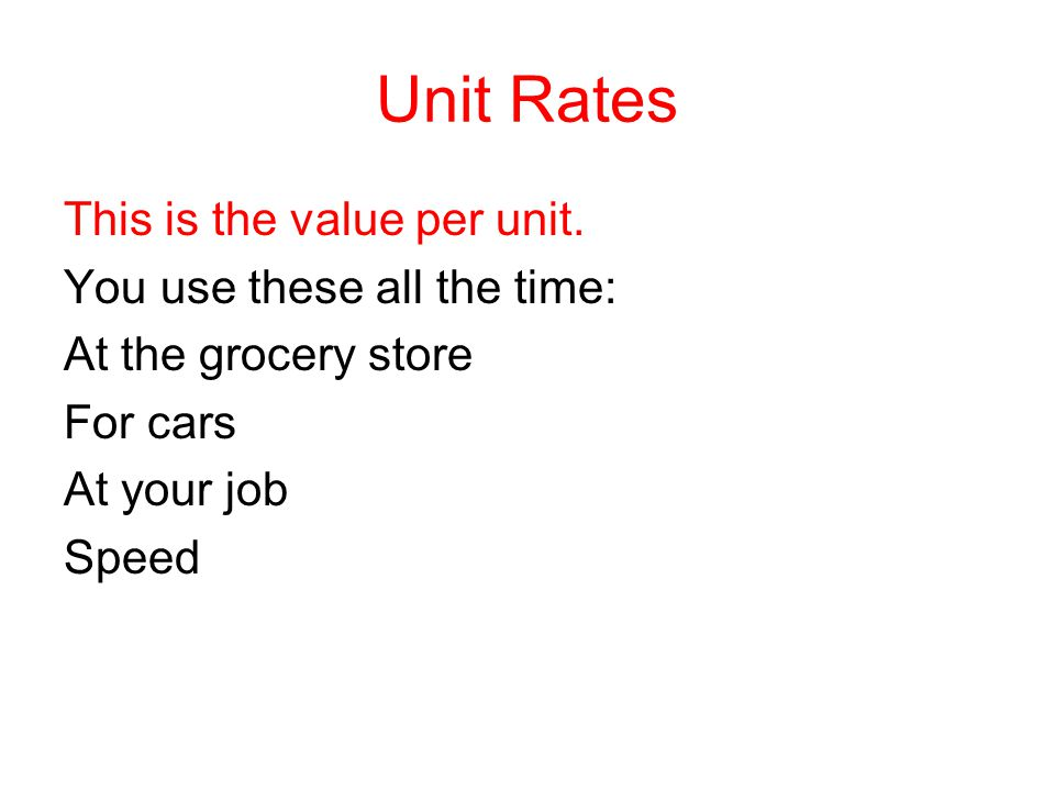 Unit Rates This is the value per unit. You use these all the time: