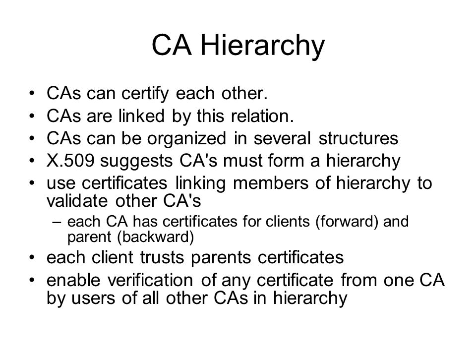 CA Hierarchy CAs can certify each other.