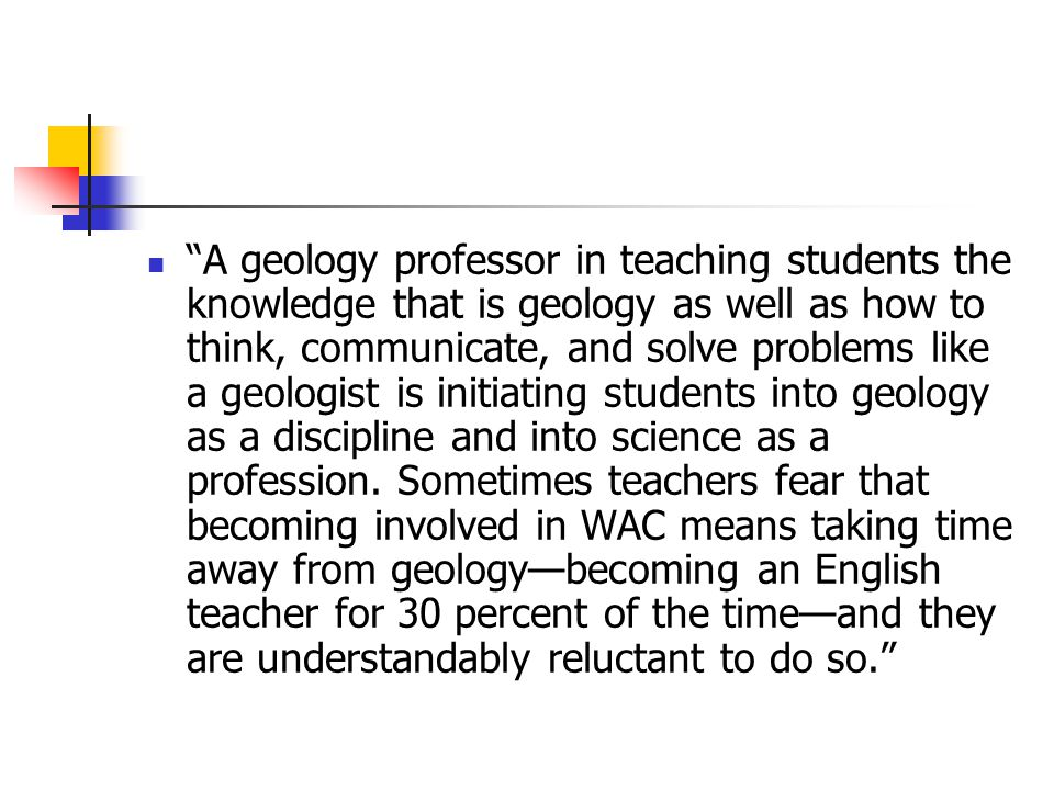 A geology professor in teaching students the knowledge that is geology as well as how to think, communicate, and solve problems like a geologist is initiating students into geology as a discipline and into science as a profession.