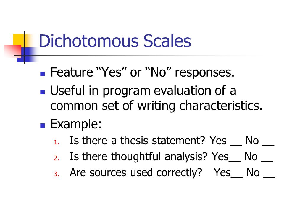 Dichotomous Scales Feature Yes or No responses.