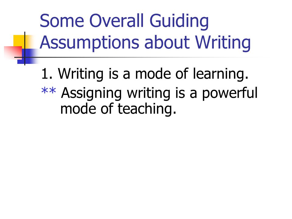 Some Overall Guiding Assumptions about Writing