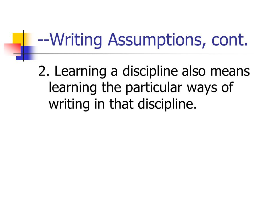 --Writing Assumptions, cont.